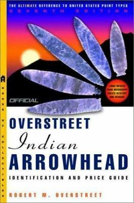 The Official Overstreet Indian Arrowheads Identification and Price Guide, 7th Ed