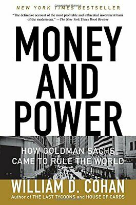 Money and Power: How Goldman Sachs Came to Rule the World by Cohan, William D