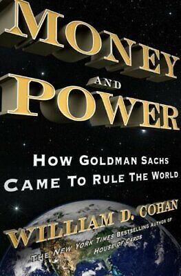 Money and Power: How Goldman Sachs Came to Rule the World by Cohan, William D.