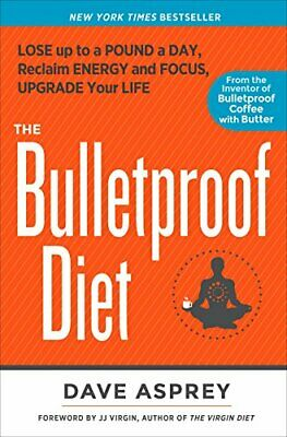 The Bulletproof Diet: Lose up to a Pound a Day, Reclaim Energy... by Dave Asprey