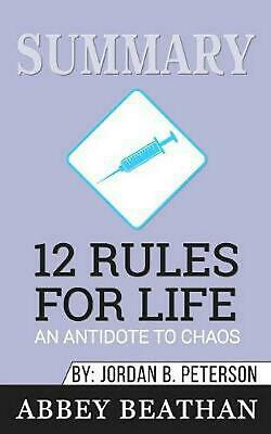 Summary of 12 Rules for Life: An Antidote to Chaos by Jordan B. Peterson by Abbe