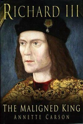 Richard III: The Maligned King by Carson, Annette Hardback Book The Cheap Fast