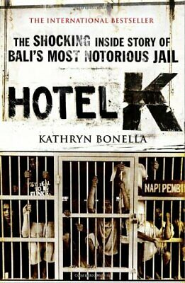 Hotel K: The Shocking Inside Story of Bali's Most Notorious Jail-Kathryn Bonell