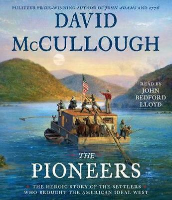 The Pioneers: The Heroic Story of the Settlers Who Brought the American Ideal We
