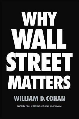 Why Wall Street Matters by William D. Cohan (English) Hardcover Book Free Shippi
