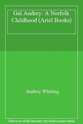 Gal Audrey: A Norfolk Childhood (Ariel Books)-Audrey Whiting