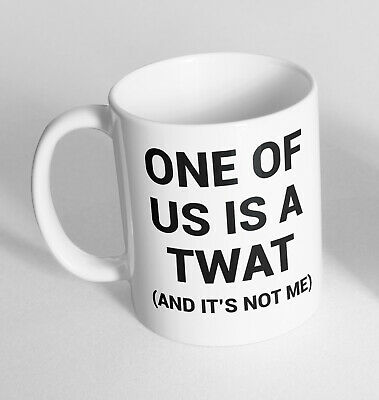 One Of Us Is A Twat Design Printed Cup Ceramic Novelty Mug Funny Gift