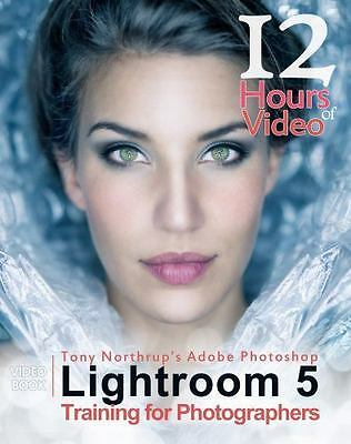 Tony Northrup's Adobe Photoshop Lightroom 5 Video Book: Training for Photographe