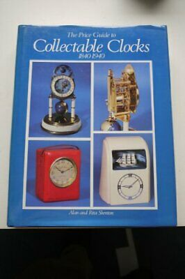 The Price Guide to Collectable Clocks, 1840-1940 by Shenton, Rita Hardback Book