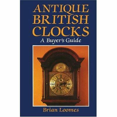 Antique British Clocks: A Buyer's Guide [Illustrated] - Hardcover NEW Loomes, Br