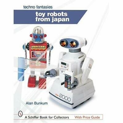 TOY ROBOTS FROM JAPAN TECHNO FANTASIES (Schiffer Book f - Hardcover NEW ALAN BUN