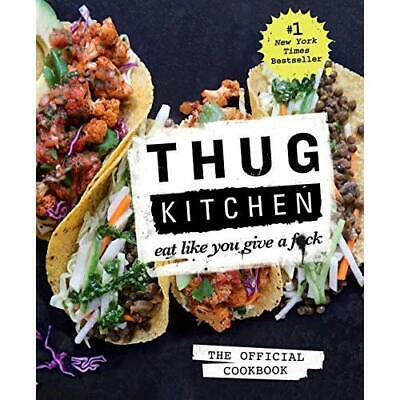 Thug Kitchen: Eat Like You Give A F*ck - Hardcover NEW Michelle Davis  2014-10-0
