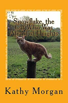 Snowflake, the Cat Who Was Afraid of Heights: Volume 1 (The ... by Morgan, Kathy