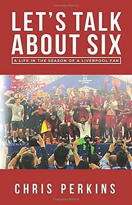 Let's Talk About Six: A Life in the Season of a Liverpool Fan Paperback NEW Book