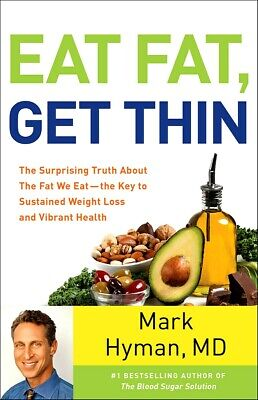 Eat Fat, Get Thin : Sustained Weight Loss and Vibrant Health by Mark Hyman