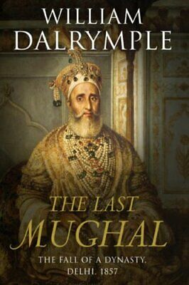 The Last Mughal: The Fall of a Dynasty, Delhi... by Dalrymple, William Paperback