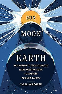 Sun Moon Earth: The History of Solar Eclipses from Omens of Doom to Ei