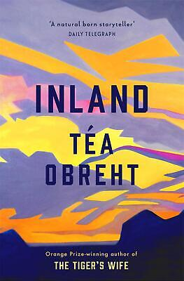 Inland: The New York Times bestseller from the award-winning author of The Tiger
