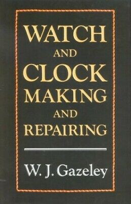 Watch and Clock Making and Repairing by Gazeley, W. J. Hardback Book The Cheap