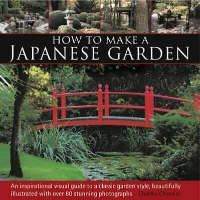 How to Make a Japanese Garden: An Inspirational Visual G... by Charles Chesshire