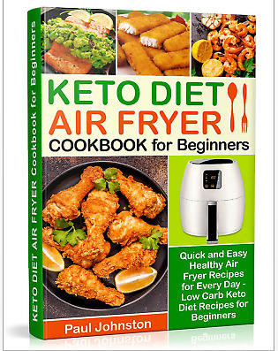 KETO DIET AIR FRYER Cookbook for Beginners  Quick and Easy Healthy- Eb00k/PDF