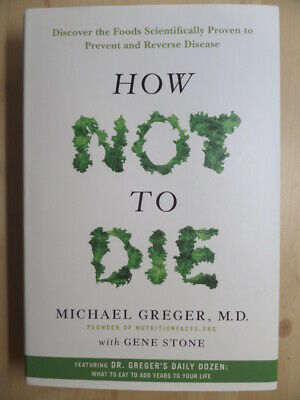 How Not to Die: Discover the Foods Scientifically Proven to Prevent and Reverse