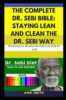 The Complete Dr. Sebi Bible:Staying Lean And Clean The Dr Sebi Way An Alkaline..