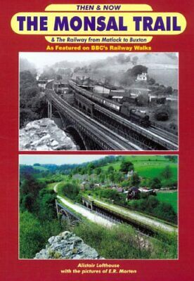 Monsal Trail Then and Now-Alistair William Gordon Lofthouse