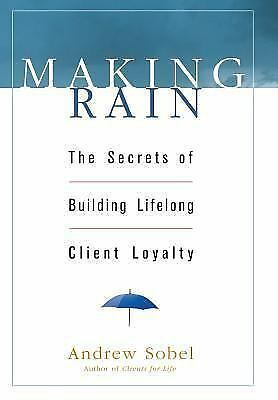 Making Rain: The Secrets of Building Lifelong Client Loyalty , Sobel, Andrew