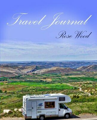 Travel Journal: Motorhome, Camper, Caravan and RV Road Trip Jou... by Wood, Rose