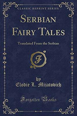 Serbian Fairy Tales: Translated From the Serbian (Classic Reprint)-Elodie L.