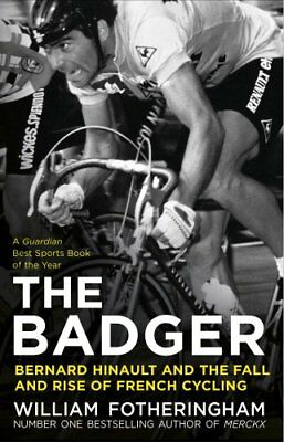 The Badger: Bernard Hinault and the Fall a... by Fotheringham, Willia 0224092057