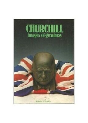 Winston Churchill: Images of Greatness by Smith, Ronald Hardback Book The Cheap