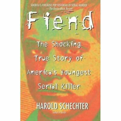 Fiend: The Shocking True Story of America's Youngest Se - Paperback NEW Schechte