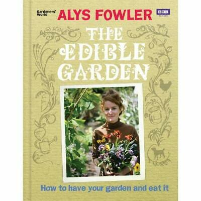 The Edible Garden: How to Have Your Garden and Eat It - Hardcover NEW Fowler, Al