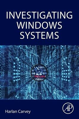 INVESTIGATING WINDOWS SYSTEMS, Carvey, Harlan (DFIR analyst, pres...
