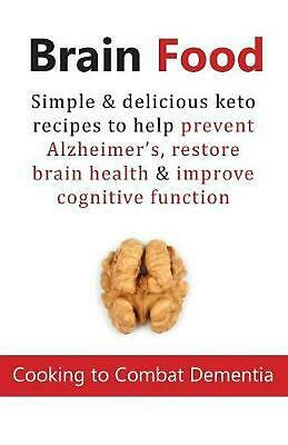 Brain Food: Cooking to Combat Dementia: Simple & delicious keto recipes to help