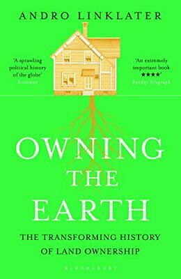 Owning the Earth: The Transforming History of Land Ownership by Linklate PB..