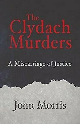 The Clydach Murders: A Miscarriage of Justice-John Morris