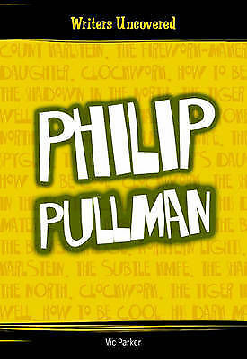 Philip Pullman (Writers Uncovered) (Writers Uncovered) by Vicky Parker