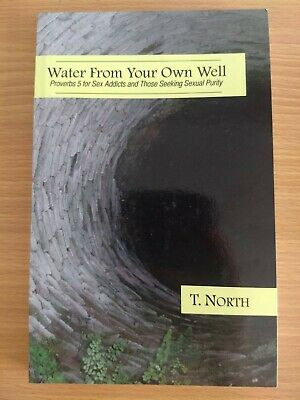 Water From Your Own Well: Proverbs 5 for Sex Addicts and Those Seeking Sexual...