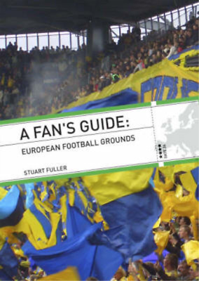 A Fans Guide: European Football Grounds, Stuart Fuller, Used; Good Book