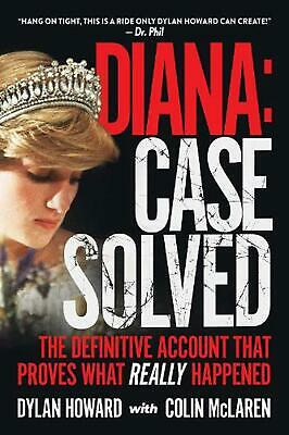 Diana: Case Solved: The Definitive Account That Proves What Really Happened by D