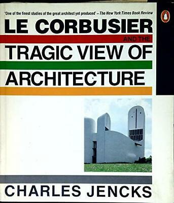 Le Corbusier And the Tragic View of Architecture by Jencks, Charles Paperback