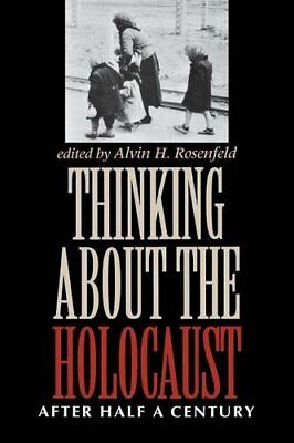 Thinking about the Holocaust: After Half a Ce... by Rosenfeld, Alvin H Paperback