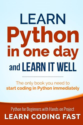 Learn Python in One Day and Learn It Well: Python for Beginners with Hands-on