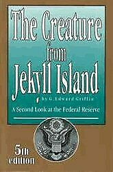 The Creature from Jekyll Island: A Second Look , Griffin, Edward,,