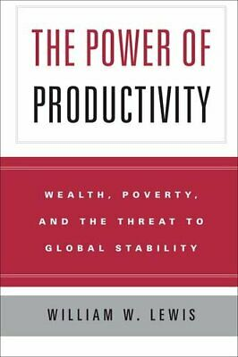 The Power of Productivity: Wealth, Poverty, and ... by Lewis, William W Hardback