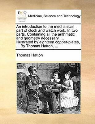 An introduction to the mechanical part of clock, Hatton, Thomas,,