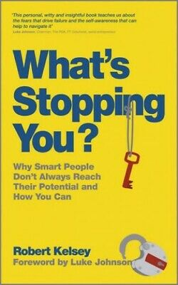 What's Stopping You?: Why Smart People Don't Alwa... by Robert Kelsey 0857081721